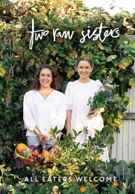 Two Raw Sisters: All Eaters Welcome - Rosa & Margo Flanagan