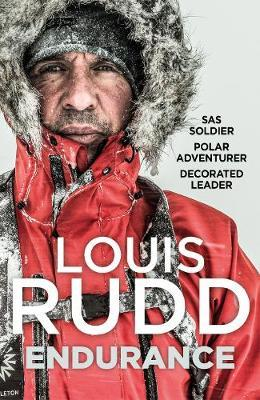 Endurance : SAS Soldier. Polar Adventurer. Decorated Leader - Louis Rudd