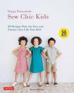 Happy Homemade Sew Chic Kids: 20 Designs That Are Fun and Unique – Just Like Your Kids