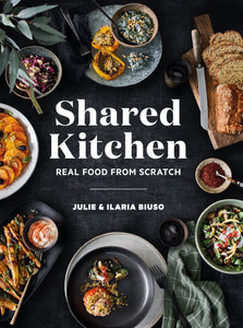 Shared Kitchen: Real Food From Scratch - Julie & Ilaria Biuso
