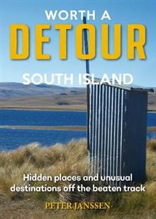 Worth A Detour South Island - Peter Janssen