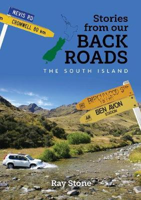 Stories From Our Back Roads South Island - Ray Stone