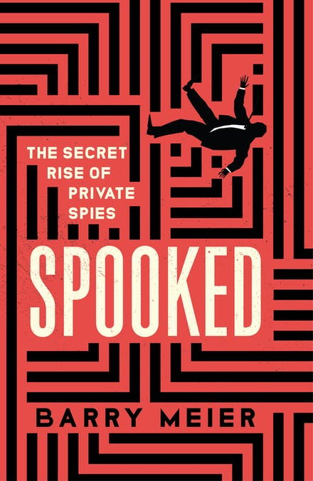 Spooked: The Secret Rise of Private Spies - Barry Meier