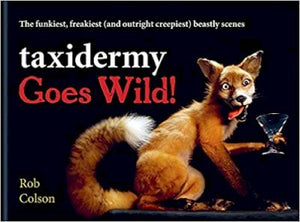 Taxidermy Goes Wild - Rob Colson