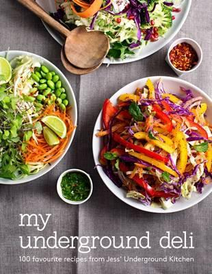 My Underground Deli - 100 Favourite recipes from Jess' Underground Kitchen