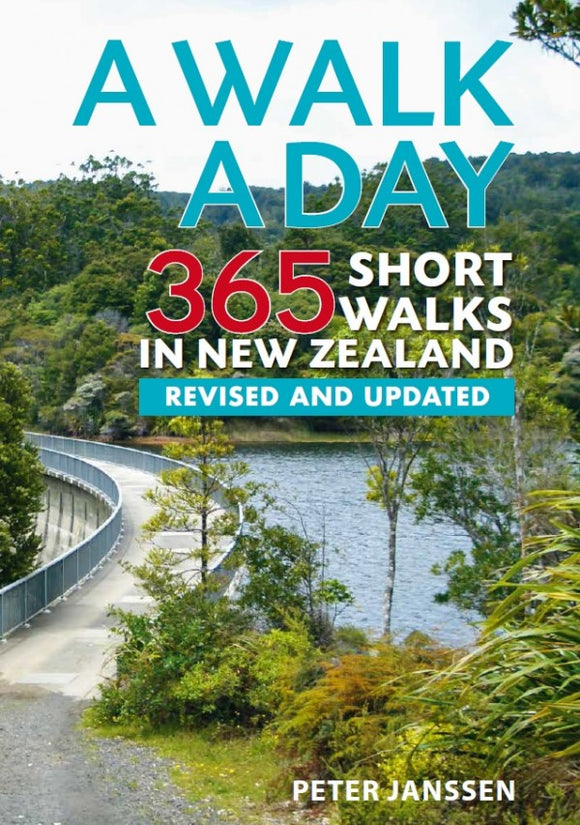 A Walk A Day: 365 Short Walks in New Zealand 3rd Edition