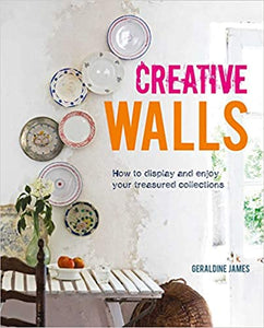 Creative Walls: How to display and enjoy your treasured collections - Geraldine James