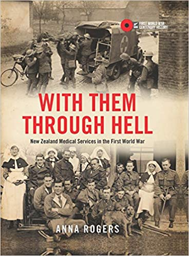 With Them Through Hell: New Zealand Medical Services in the First World War