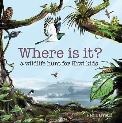 Where is it??: A wildlife hunt for Kiwi kids - Ned Barraud
