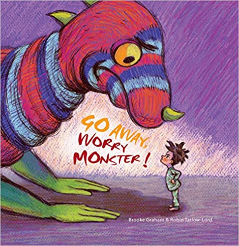 Go Away, Worry Monster! - Brooke Graham & Robin Tatlow-Lord