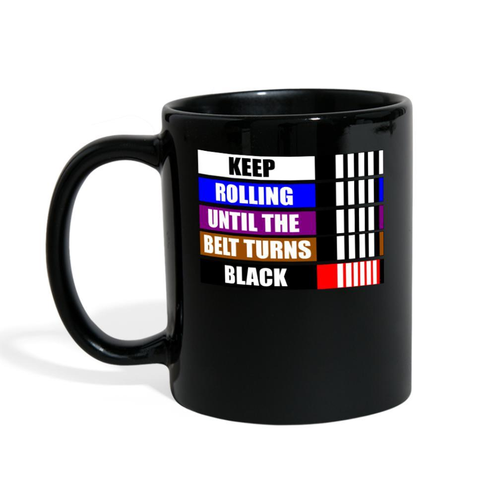 Keep rolling until your belt gets Black Full Color Mug- [option1Jiu Jitsu Legacy | BJJ Apparel and Accessories