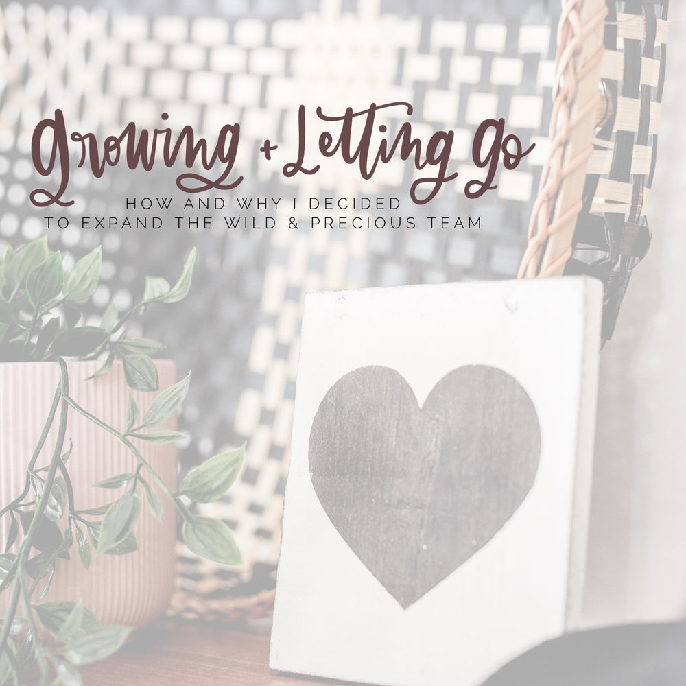 Growing & Letting Go — How and Why I Decided to Expand the Wild & Precious Team