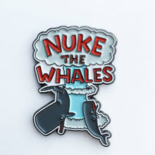 NUKE THE WHALES Enamel Pin