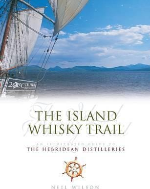 The Island Whisky Trail : An Illustrated Guide to the Hebridean Whisky Distilleries