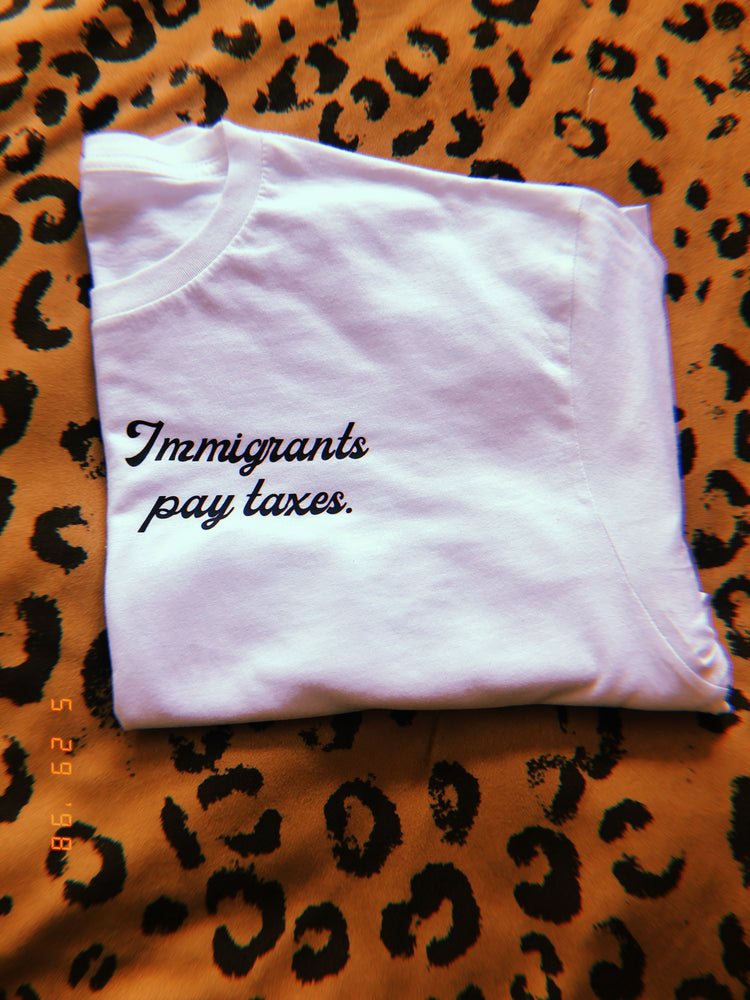 Immigrants Pay Taxes Black/White T-Shirt