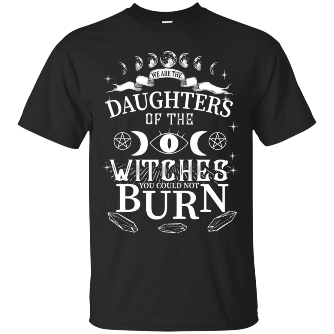 We Are The Daughters Of The Witches You Could Not Burn Halloween T - Shirt For