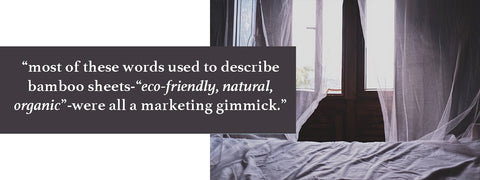 "As I would later come to discover, most of these words used to describe bamboo sheets-""eco-friendly, natural, organic""-were all a marketing gimmick."