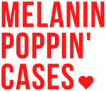 Melanin Poppin' Cases