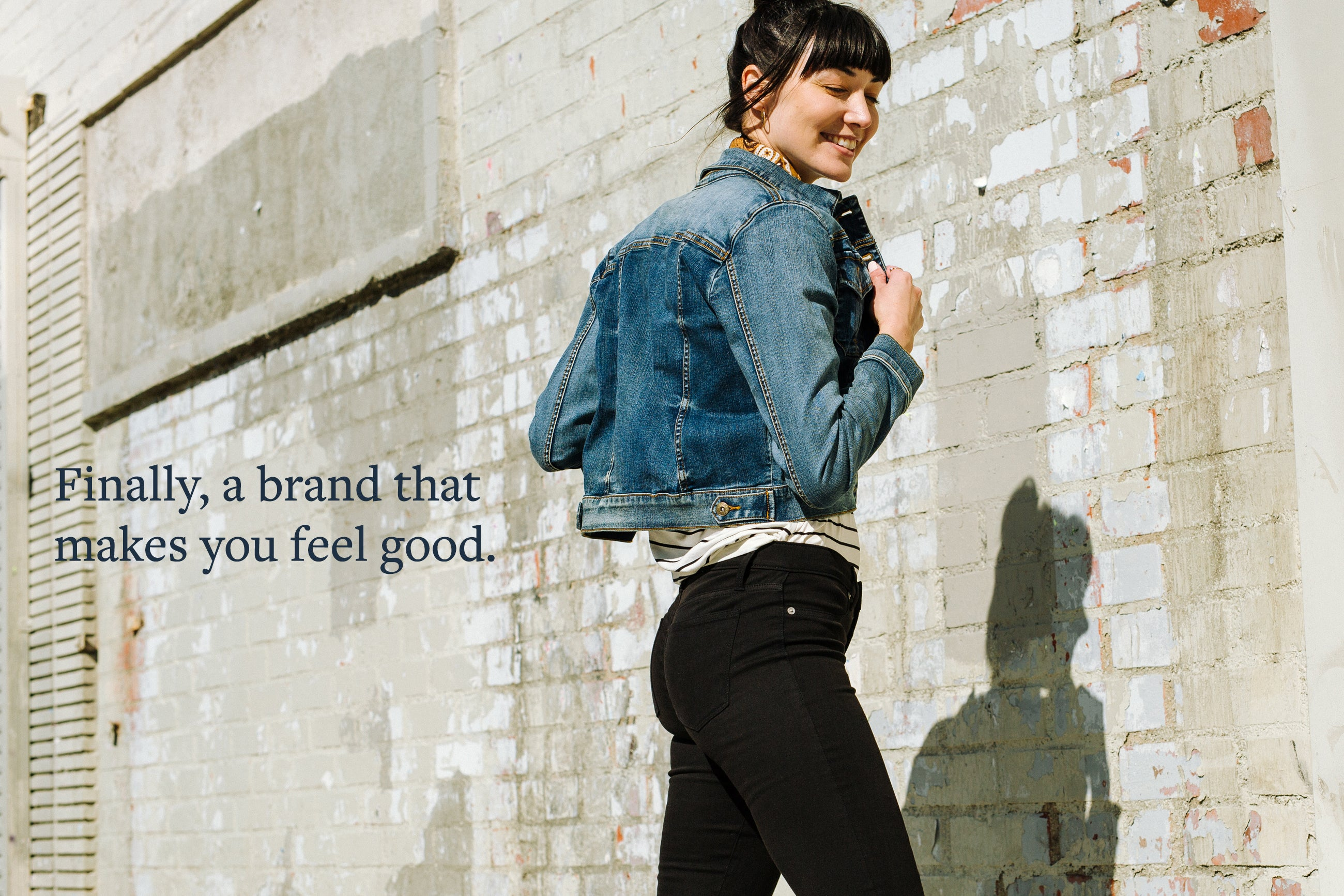 Finally, a brand that makes you feel good.