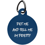 Pet Me And Tell Me Your Pretty Fun Tag