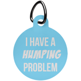 I Have A Humping Problem Fun Tag