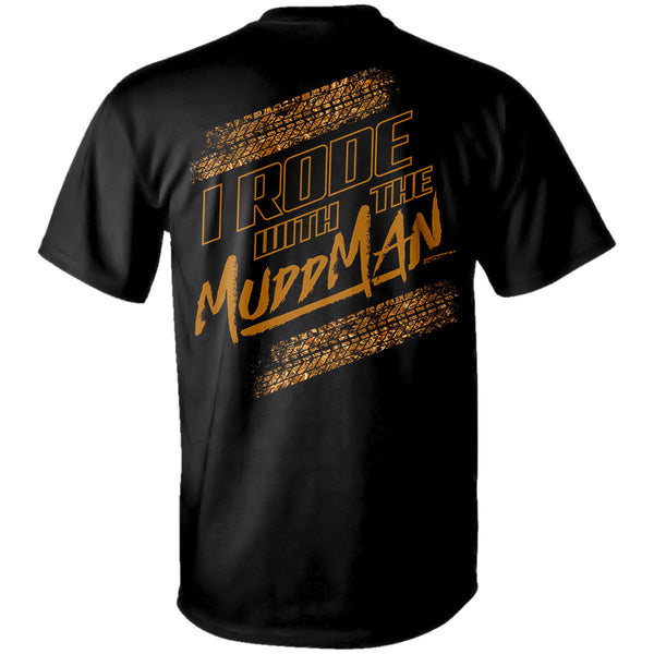 "Mudd Man Adventures ""I Rode With The Mudd Man"" T-Shirt"