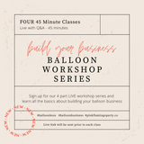 4  Pre-Recorded Balloon Workshop Series - Starting Your Own Balloon Business!