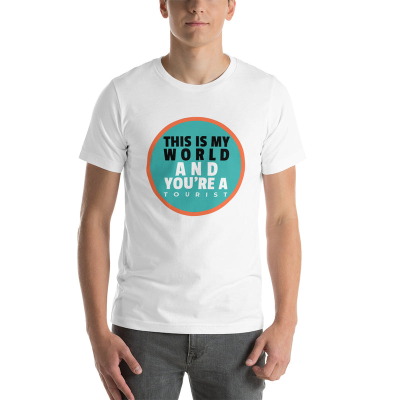 This is my world and you are Tourist Casual Street Outfit Short-Sleeve Unisex T-Shirt