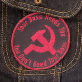 Your Boss Needs You, You Don't Need Your Boss Patch socialist IWW anti-trump communism union patch