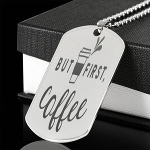 But First Coffee Dog Tag