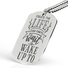 Load image into Gallery viewer, Create The Life You Can't Wait To Wake Up To Dog Tag