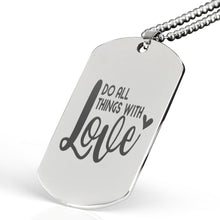 Load image into Gallery viewer, Do All Things With Love Dog Tag