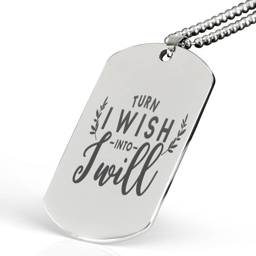 Turn I Wish Into I Will Dog Tag