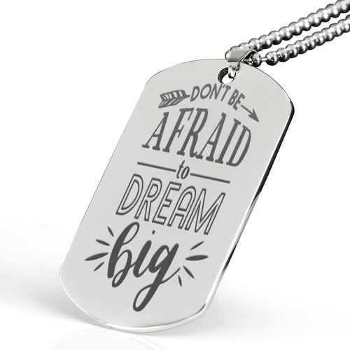 Don't Be Afraid To Dream Big Dog Tag