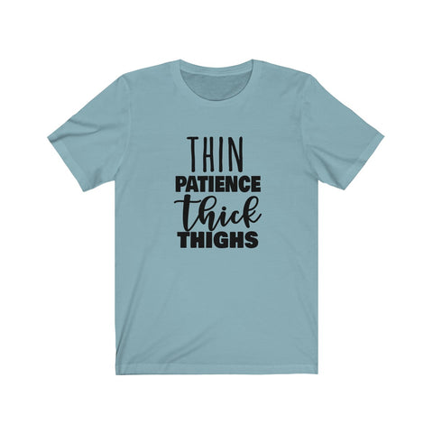 Thin Patience and Thick Thighs  Short Sleeve Tee