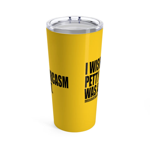 I wish Petty & Sarcasm Was a Font Statement 20oz Sassy Stainless Steel Tumbler