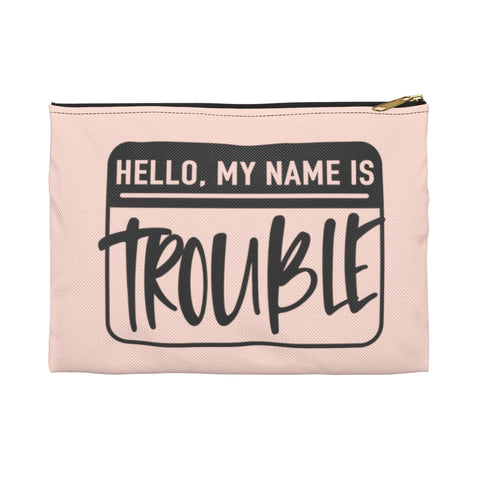 Hello My Name is Trouble Makeup Storage pouch