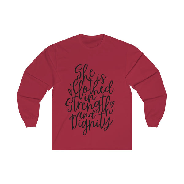 She is Clothed in Strength and Dignity Long Sleeve Shirt