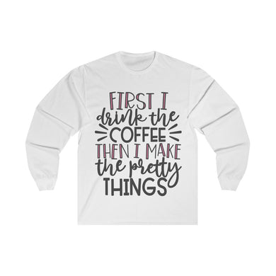 First Coffee then Pretty Things Planner/Crafter Long Sleeve Shirt
