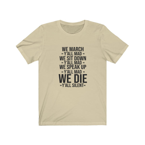 Black Lives Matter: We March Y'all MAD, We sit down Y'all MAD T-Shirt
