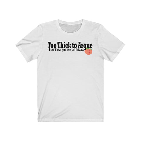 Too Thick to Argue Short Sleeve Tee