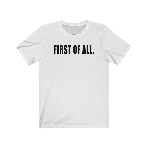 First of All Statement  Unisex Short Sleeve Tee