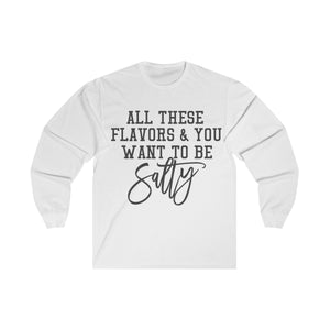 All These Flavors You Want to be Salty Long Sleeve Shirt