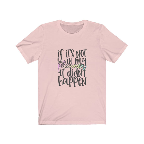 It Didn't Happen- Planners Short Sleeve Tee