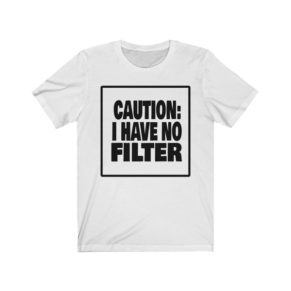 CAUTION: I HAVE NO FILTER  Unisex Short Sleeve Tee