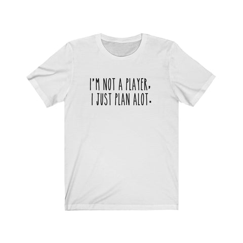 I'm not a Player, I Just Plan alot Unisex Short Sleeve Tee