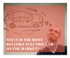 What Is The Most Reliable Electric Car On The Market?