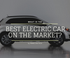 What Is The Best Electric Car On The Market?
