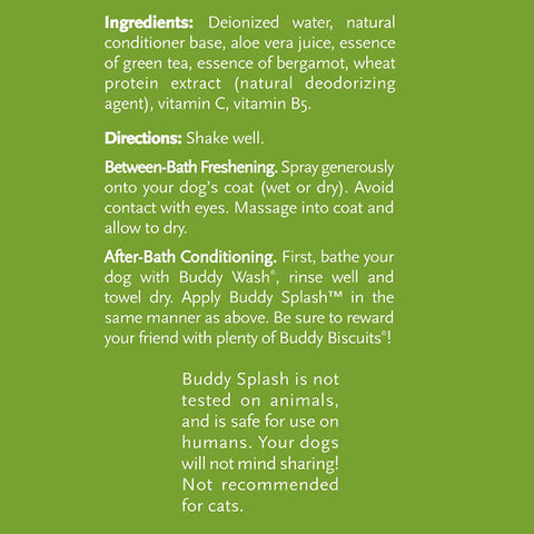 Buddy Splash Green Tea and Bergamot Deliciously Scented Relaxing Spritzer and Conditioner 4 Fl oz Product Description Not Tested on animals and is safe for use on humans