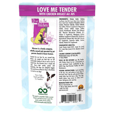 Weruva Dogs in the kitchen wet food pouch Love me Tender Deliciously Made with Chicken Breast Au Jus Net wt 2.8 OZ Ingredients and Directions for use.